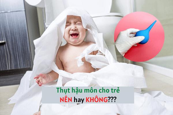 thuốc thụt hậu môn cho trẻ, tác dụng phụ của thuốc thụt hậu môn, cách sử dụng ống bơm hậu môn cho trẻ, cách bơm hậu môn cho trẻ sơ sinh