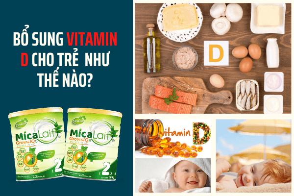 Bổ sung vitamin D cho trẻ đến khi nào, Trẻ uống sữa công thức có cần bổ sung vitamin D, Bổ sung vitamin D cho trẻ trên 1 tuổi, Bổ sung vitamin D cho trẻ sơ sinh như thế nào