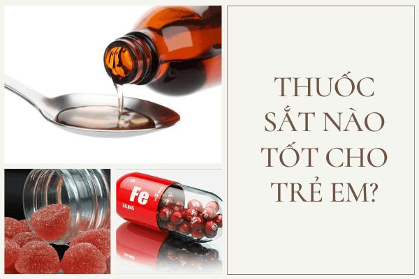 Thuốc bổ sung sắt cho trẻ em, thuốc sắt nào tốt cho trẻ em, thuốc sắt cho bé, thuốc bổ máu cho bé, thuốc bổ máu cho trẻ em, thuốc sắt cho trẻ em